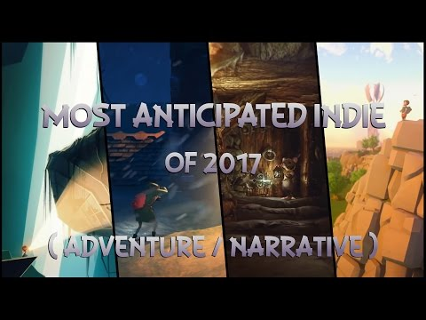 Most Anticipated Indie of 2017 (Adventure n Narrative)