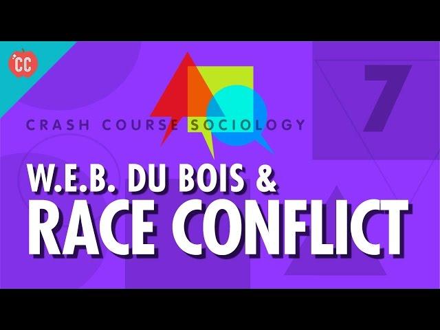 W.E.B Du bois & Race Conflict:  Crash Course Sociology