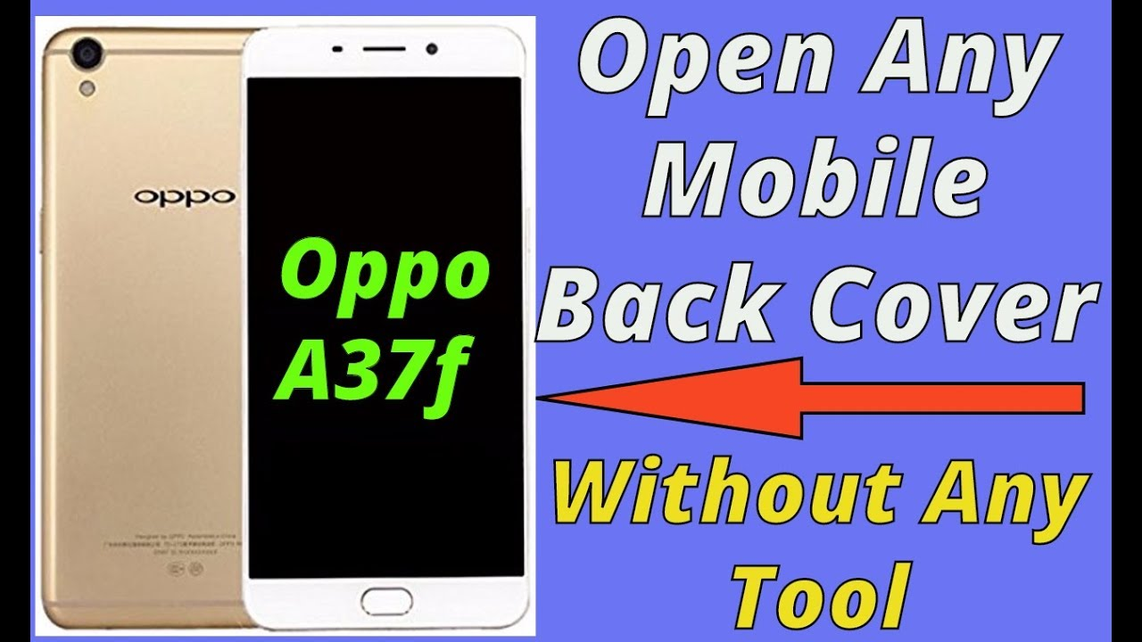 separation shoes 4b158 338fd How to Open Any Mobile back cover || How to Open Oppo a37f back cover