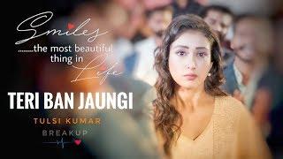 teri-ban-jaungi-tulsi-kumar-full-song-latest-hindi-sad-song-2019-best-hearttouchi--s