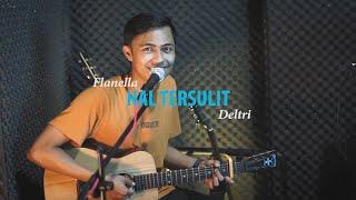 Flanella - Hal Tersulit [Cover by Deltri]