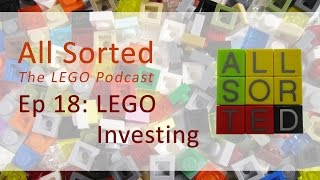 All Sorted: The LEGO Podcast - Ep 18 LEGO Investing