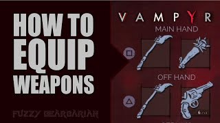 VAMPYR - How to Equip Weapons