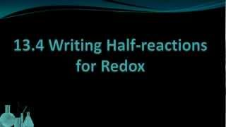 Chemistry 13.4 Writing Half-reactions for Redox