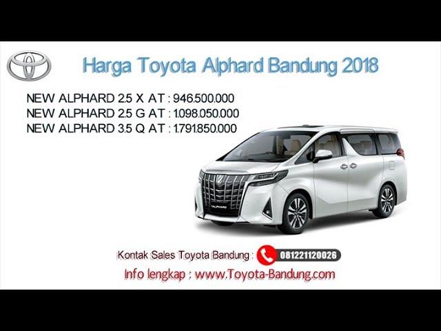Harga Toyota Alphard 2018 Bandung dan Jawa Barat | 081221120026