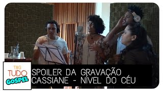 Baixar SPOILER Cassiane Gravando Nível Do Céu!!!