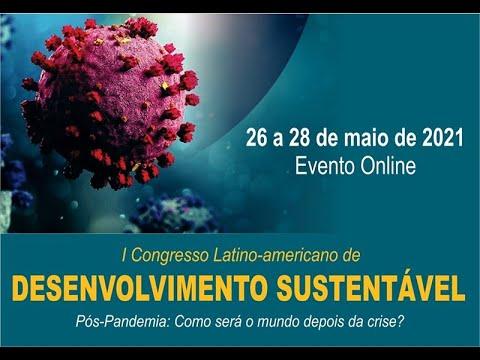 Abertura do I Congresso Latino-americano de Desenvolvimento Sustentável - 2021