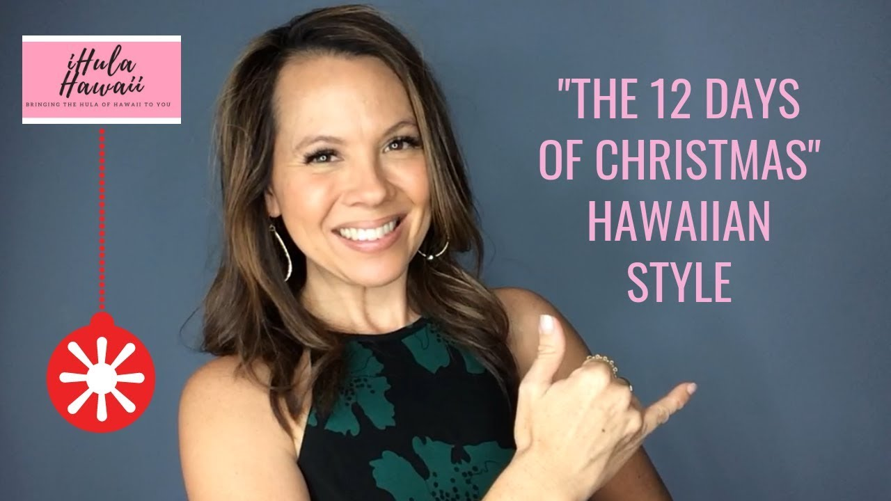 12 Days Of Christmas Hawaiian Style.How To Do A Christmas Hula The Twelve Days Of Christmas Hawaiian Style