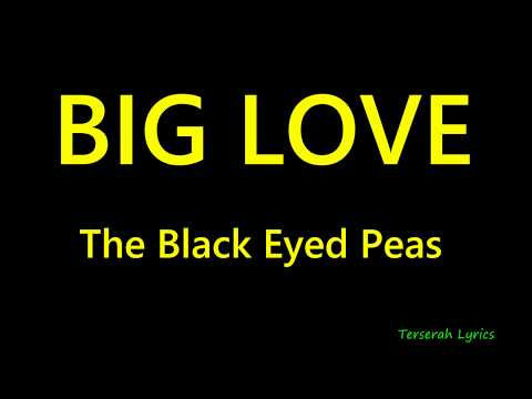 BIG LOVE - Black Eyed Peas  Lyrics