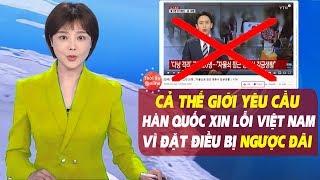 """Cả Thế Giới Phẫn Nộ Yêu Cầu Hàn Quốc Xin Lỗi Việt Nam Vì """"Đặt Điều Bị Ngược Đãi"""""""
