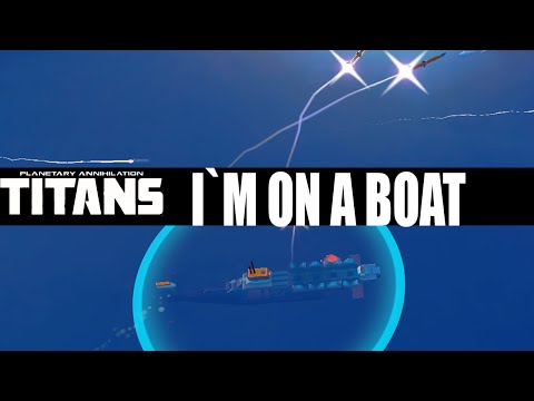 Planetary Annihilation : Titans Gameplay - I`M ON A BOAT