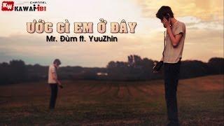 Repeat youtube video Ước Gì Em Ở Đây - Mr. Đùm ft. YuuZhin [ Video Lyrics ]