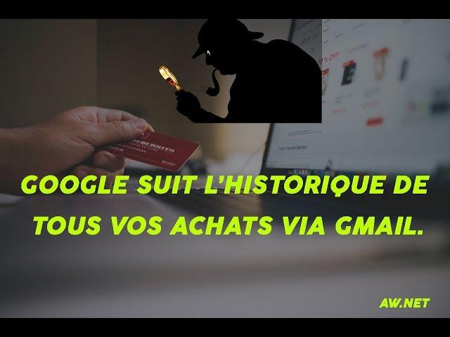 Google suit l'historique de tous vos achats via Gmail.