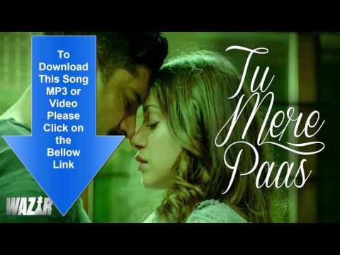 DOWNLOAD LINK Tu Mere Paas (Wazir) SONG HD,MP4,MP3