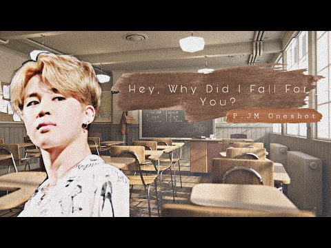 Hey, Why Did I Fall For You? | P.JM Oneshot part 1/3