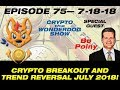 E75 - Bo Polny - Crypto Breakout and Trend Reversal July 2018!