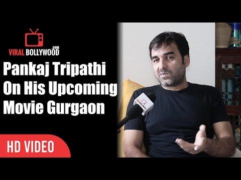 Pankaj Tripathi On His Upcoming Movie Gurgaon | Viralbollywood