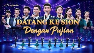 Lagu Pujian Rohani Kristen 2020 - Datang ke Sion Dengan Pujian (Video Musik Akapela)