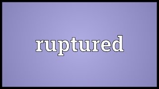 Ruptured Meaning
