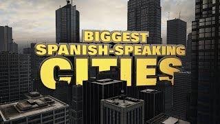 Top Ten Biggest Spanish-speaking cities in the World 2014