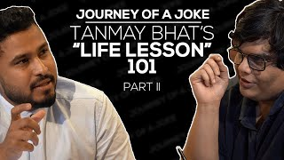 Tanmay Bhat's Life Lesson 101 | Part 2 | Journey Of A Joke