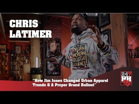 Chris Latimer - How Jim Jones Changed Urban Apparel Trends & A Proper Brand Rollout(247HH Exclusive)