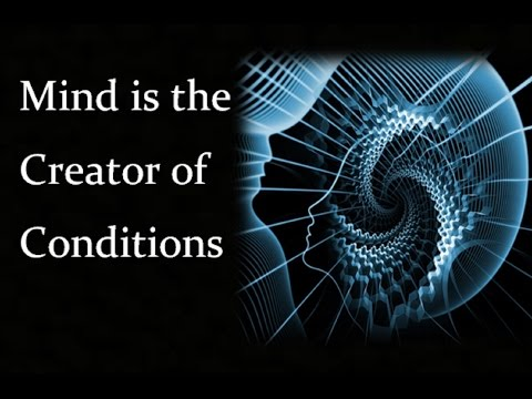 Mind is the Creator of Conditions - law of attraction