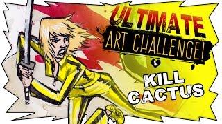 KILL CACTUS - Ultimate Art Challenge!!!