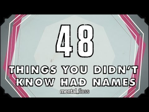 48 Names for Things You Didn't Know Had Names - mental_floss on YouTube (Ep. 26)