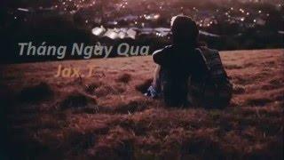 Tháng Ngày Qua - Jax.T [ Video Lyrics ]