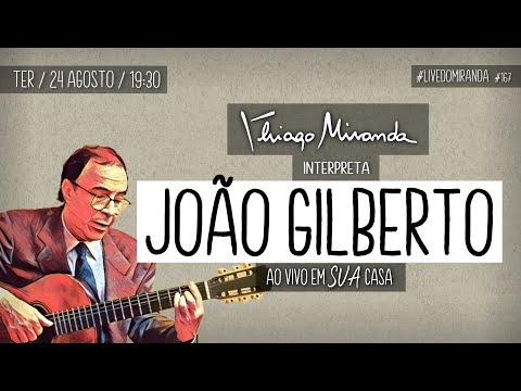 Live Thiago Miranda interpreta JOÃO GILBERTO Ao vivo em SUA casa #LiveDoMiranda #167
