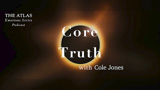 Core Truth with Cole Jones | Atlas Emotions Podcast TRAILER