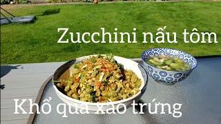 Khổ qua xào trứng ( Bitter melon stir fry with eggs) và Bí ngòi nấu tôm ( Zucchini soup with shrimp)