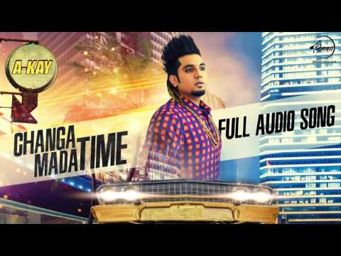 Changa Mada Time (Audio Song) | A Kay | Latest Punjabi Song 2016 | Speed Records