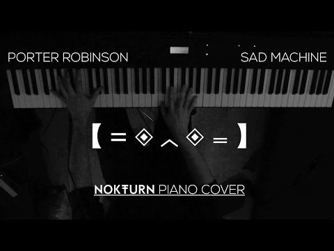 Porter Robinson - Sad Machine (Piano Cover)