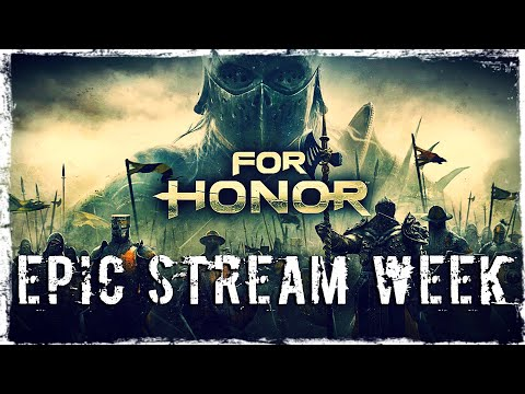 Смотреть прохождение игры EPIC STREAM WEEK | MAY 2020 | Day 2: For Honor | Valdai & Igorelli