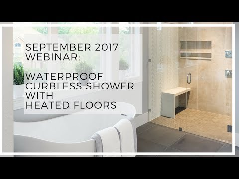 September 2017 Webinar: Waterproof Curbless Shower with Heated Floors