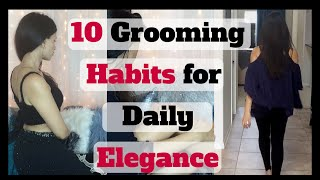 10 Grooming HABITS to Live & Feel Like A PRINCESS | Daily Elegance & Luxury For Chic HAPPY Women