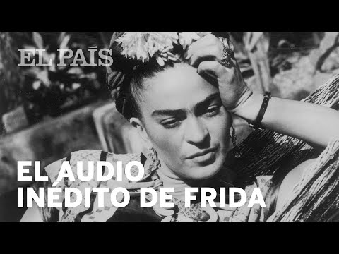 El audio inédito de Frida Kahlo