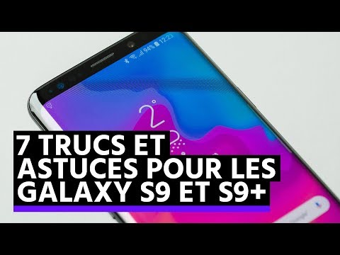 Samsung Galaxy S9/S9+ : 7 trucs et astuces pour booster son smartphone
