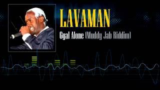 Lavaman - Gyal Alone (Muddy Jab Riddim)