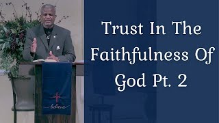Trusting in the Faithfulness of God Part 2 - Covenant Family Worship Center