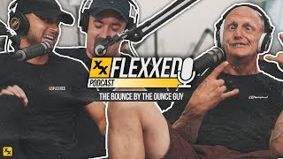 The Bounce By The Ounce Guy! - Flexxed Podcast #001