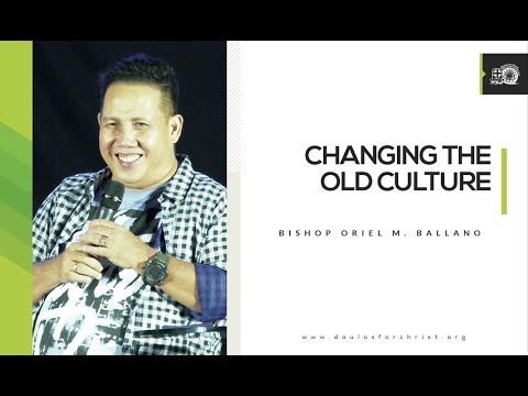 Changing The Old Culture | Bishop Oriel M. Ballano