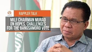 Rappler Talk: MILF chairman Murad on hopes, challenges for the Bangsamoro vote