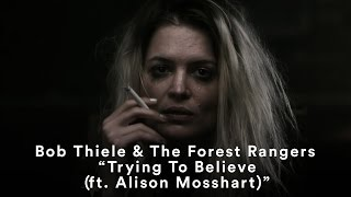 "Bob Thiele & The Forest Rangers - ""Trying To Believe (ft. Alison Mosshart)"" (Official Music)"