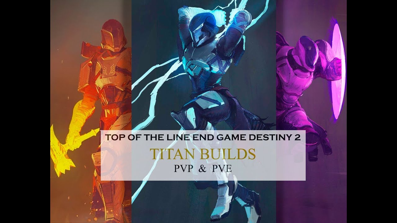 DESTINY 2: TOP OF THE LINE END GAME TITAN BUILDS PVE AND PVP