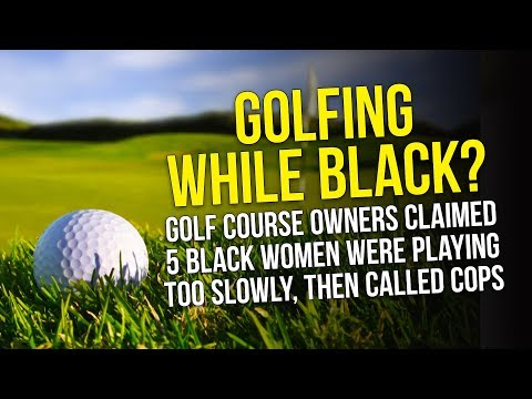 White Golf Course Owners Claimed Five Black Women Were Playing Too Slowly, Then Called The Cops