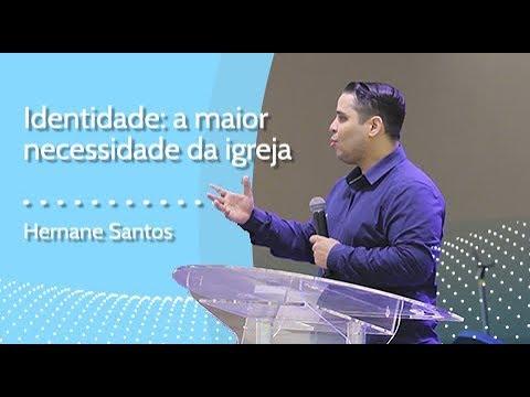 IDENTIDADE A MAIOR NECESSIDADE DA IGREJA - Hernane Santos