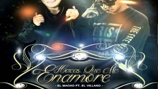 Haces Que Me Enamore / EL MACHO Ft. EL VILLANO / Preview 2015